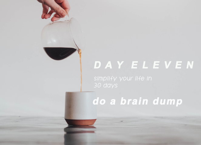 Day 11: Simplify your life - brain dump
